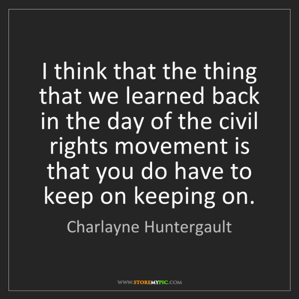 Charlayne Huntergault: I think that the thing that we learned back in the day...