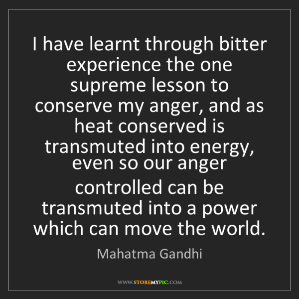 Mahatma Gandhi: I have learnt through bitter experience the one supreme...