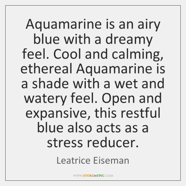 Aquamarine is an airy blue with a dreamy feel. Cool and calming, ...