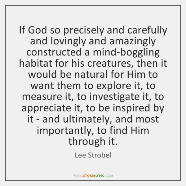 If God so precisely and carefully and lovingly and amazingly constructed a ...