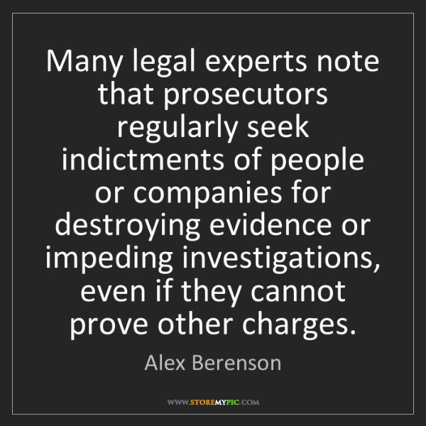 Alex Berenson: Many legal experts note that prosecutors regularly seek...
