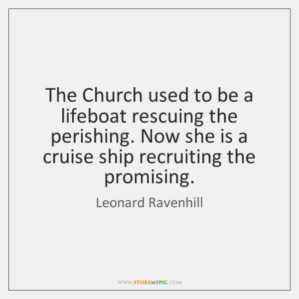 The Church used to be a lifeboat rescuing the perishing. Now she ...