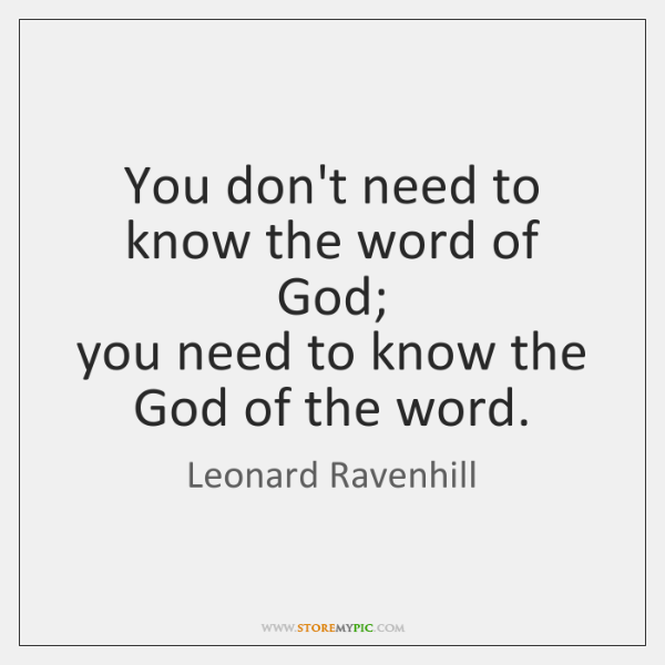 You don't need to know the word of God;   you need to ...