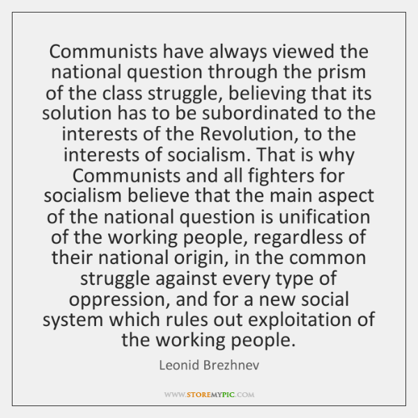 Communists have always viewed the national question through the prism of the ...