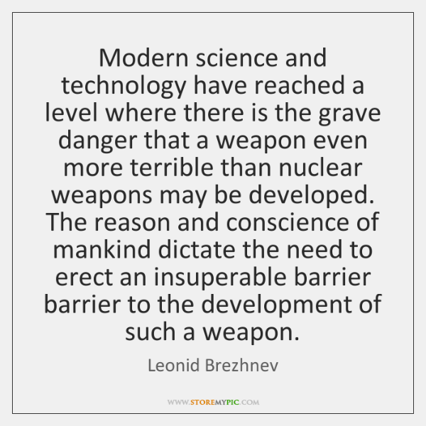 Modern science and technology have reached a level where there is the ...