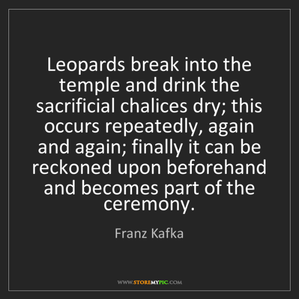 Franz Kafka: Leopards break into the temple and drink the sacrificial...