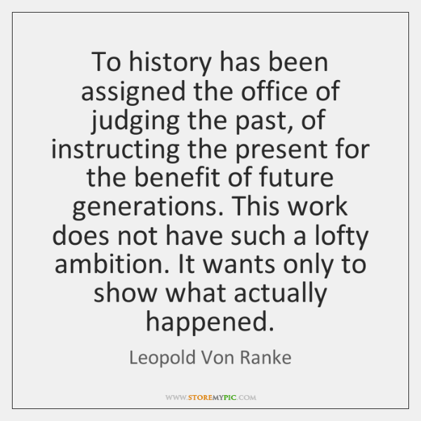To history has been assigned the office of judging the past, of ...