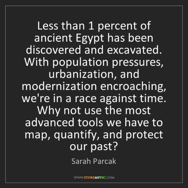Sarah Parcak: Less than 1 percent of ancient Egypt has been discovered...