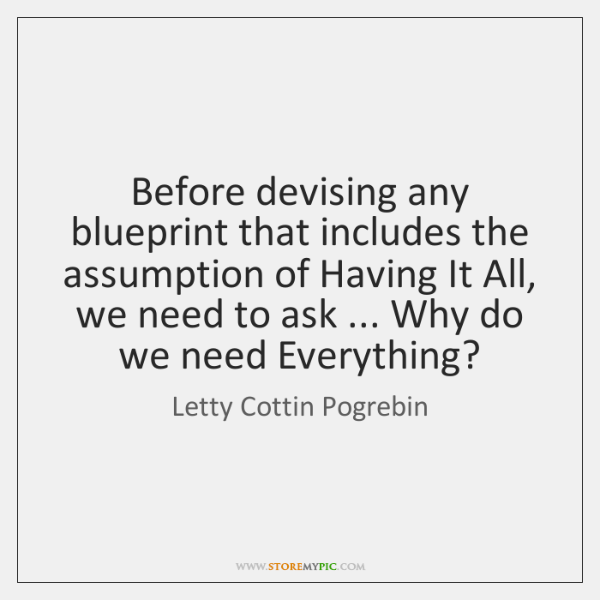 Before devising any blueprint that includes the assumption of Having It All, ...