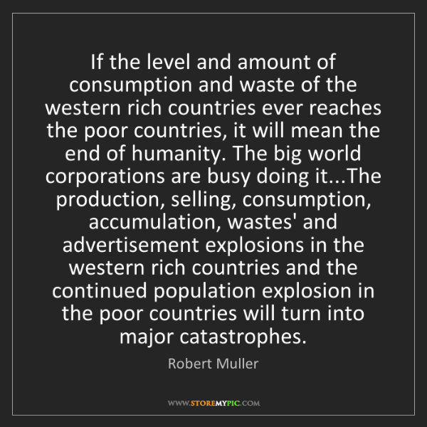 Robert Muller: If the level and amount of consumption and waste of the...