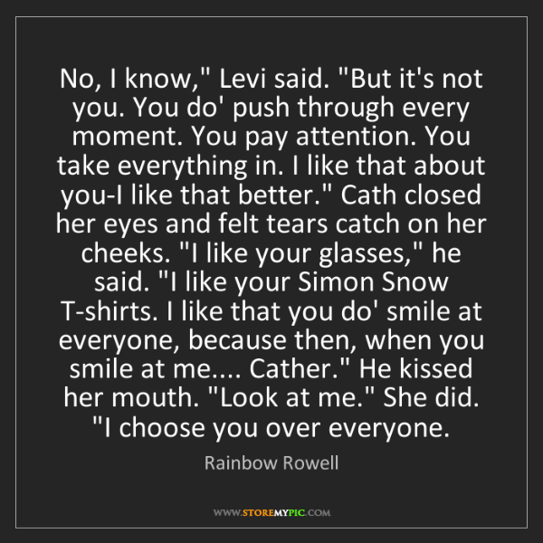 "Rainbow Rowell: No, I know,"" Levi said. ""But it's not you. You do' push..."