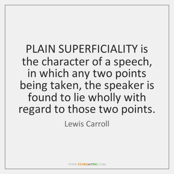PLAIN SUPERFICIALITY is the character of a speech, in which any two ...