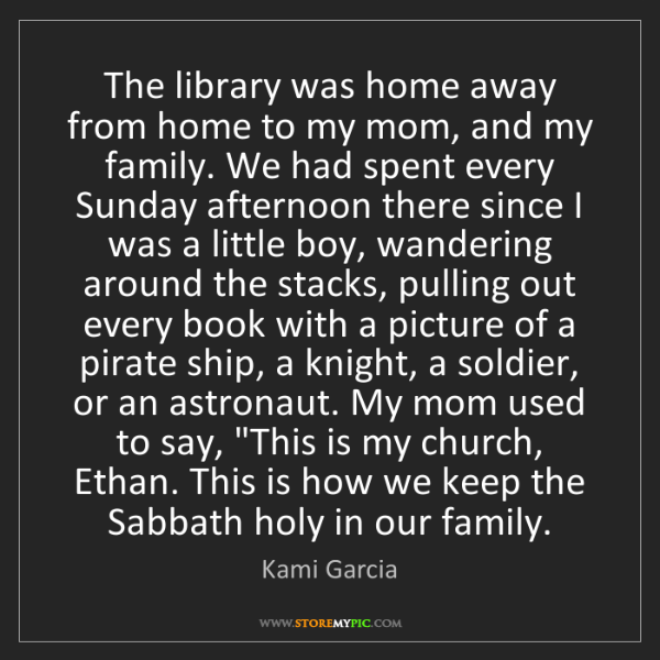 Kami Garcia: The library was home away from home to my mom, and my...