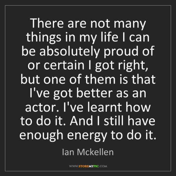 Ian Mckellen: There are not many things in my life I can be absolutely...