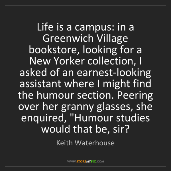 Keith Waterhouse: Life is a campus: in a Greenwich Village bookstore, looking...