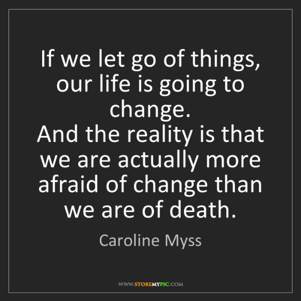 Caroline Myss: If we let go of things, our life is going to change....
