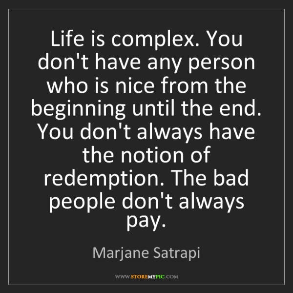 Marjane Satrapi: Life is complex. You don't have any person who is nice...