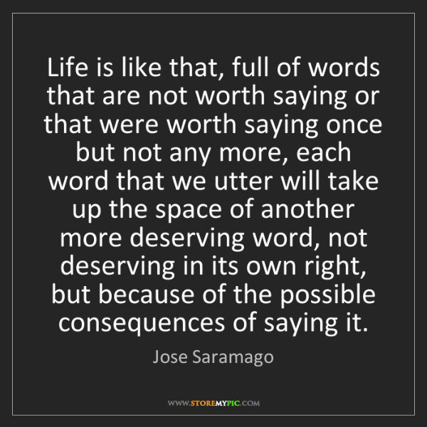 Jose Saramago: Life is like that, full of words that are not worth saying...