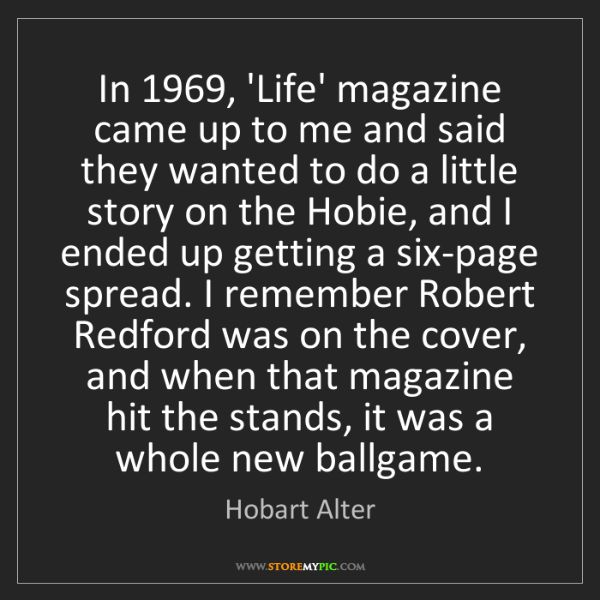Hobart Alter: In 1969, 'Life' magazine came up to me and said they...