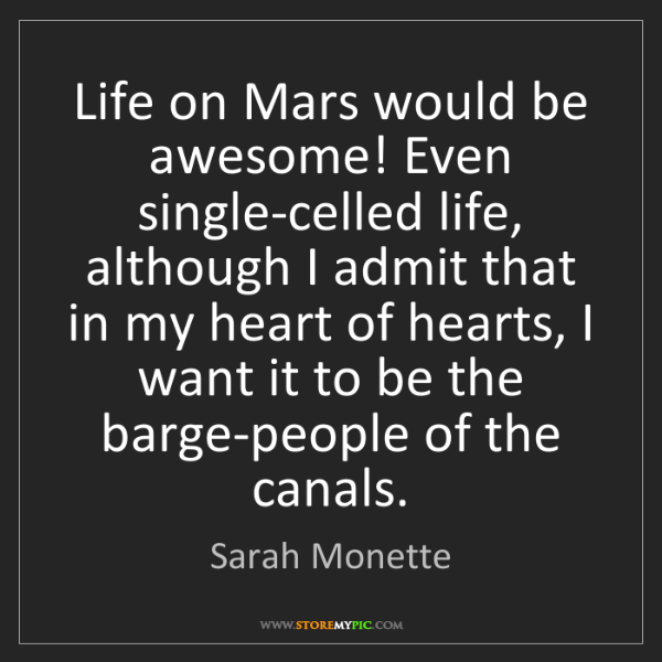 Sarah Monette: Life on Mars would be awesome! Even single-celled life,...