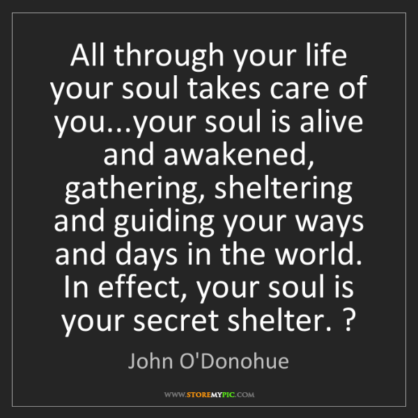 John O'Donohue: All through your life your soul takes care of you...your...