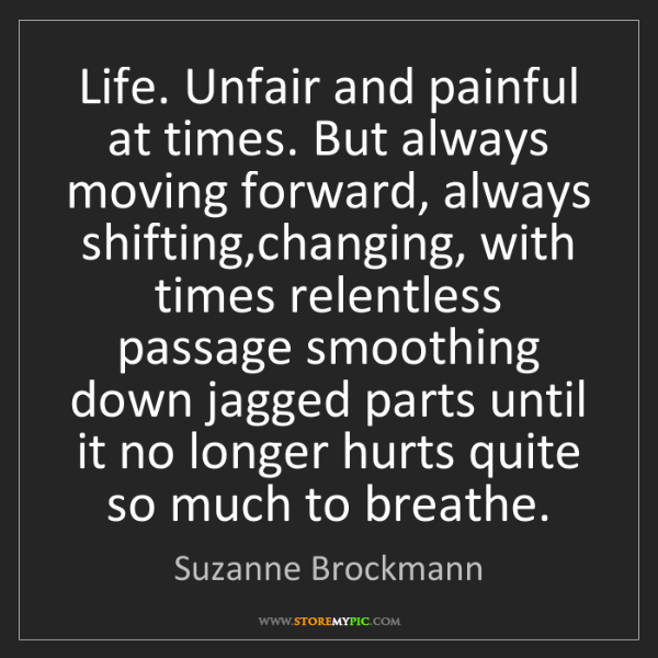 Suzanne Brockmann: Life. Unfair and painful at times. But always moving...