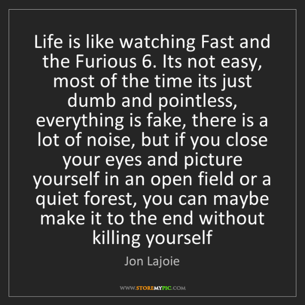 Jon Lajoie: Life is like watching Fast and the Furious 6. Its not...