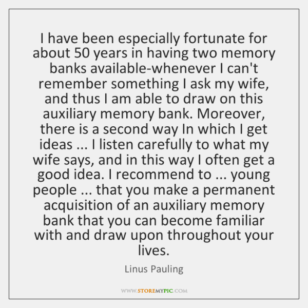 I have been especially fortunate for about 50 years in having two memory ...