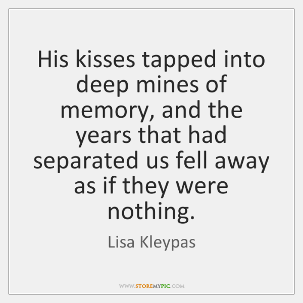 His kisses tapped into deep mines of memory, and the years that ...