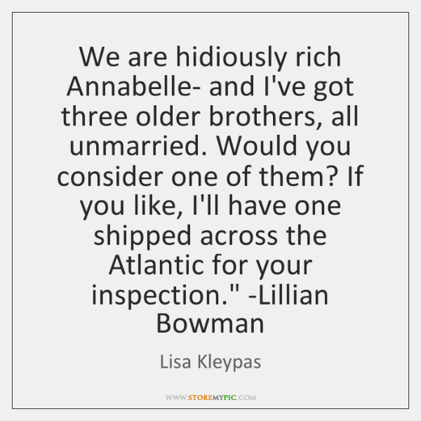 'We are hidiously rich Annabelle- and I've got three older brothers, all ...