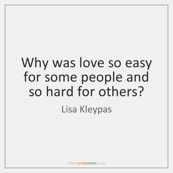Why was love so easy for some people and so hard for ...