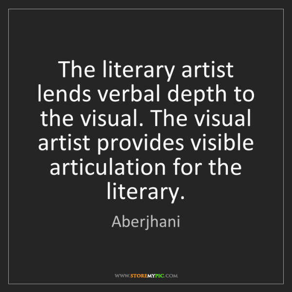 Aberjhani: The literary artist lends verbal depth to the visual....