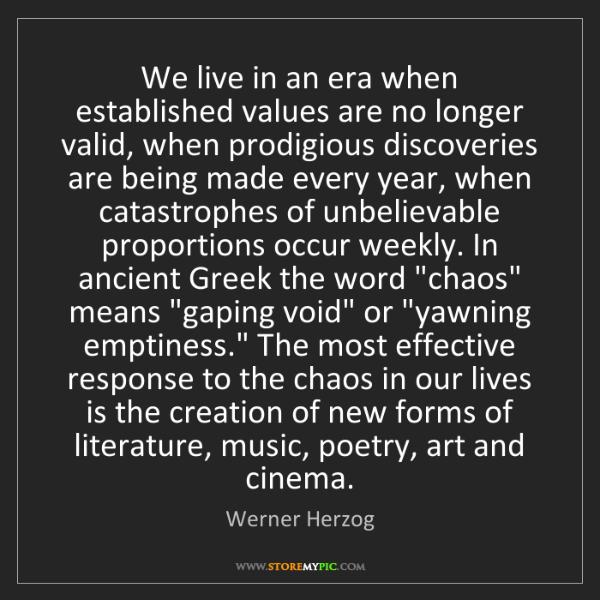 Werner Herzog: We live in an era when established values are no longer...