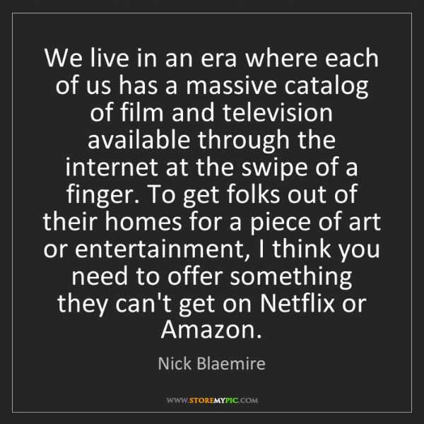Nick Blaemire: We live in an era where each of us has a massive catalog...