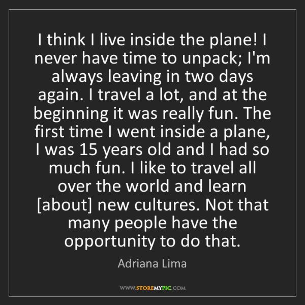 Adriana Lima: I think I live inside the plane! I never have time to...