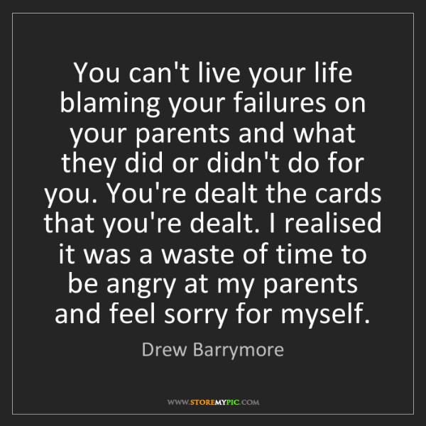 Drew Barrymore: You can't live your life blaming your failures on your...