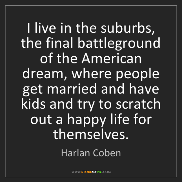 Harlan Coben: I live in the suburbs, the final battleground of the...