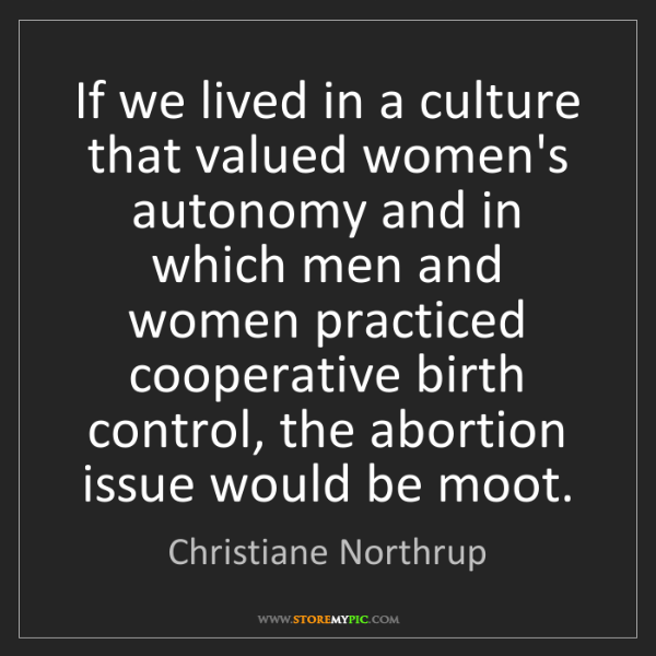 Christiane Northrup: If we lived in a culture that valued women's autonomy...