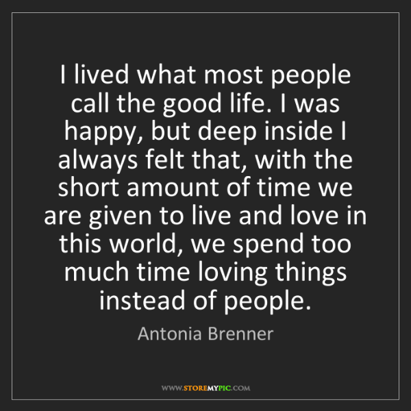 Antonia Brenner: I lived what most people call the good life. I was happy,...