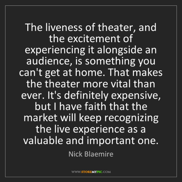Nick Blaemire: The liveness of theater, and the excitement of experiencing...