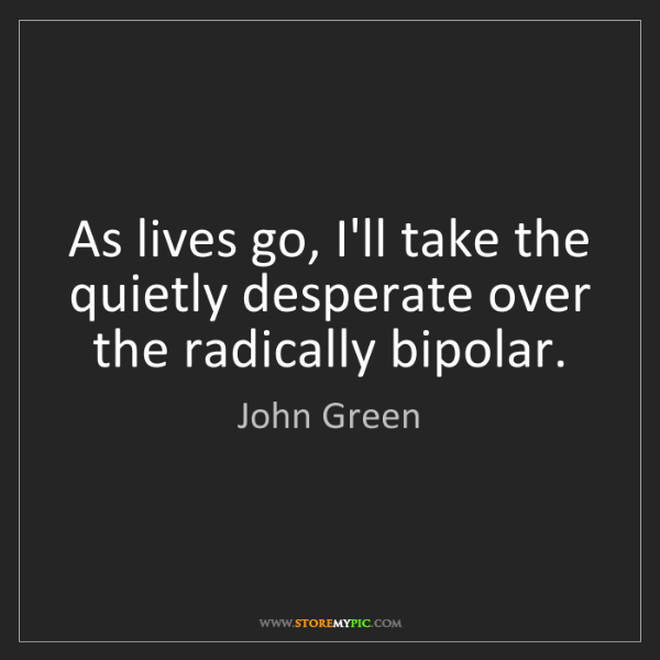 John Green: As lives go, I'll take the quietly desperate over the...