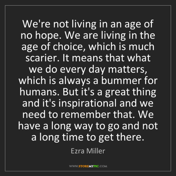 Ezra Miller: We're not living in an age of no hope. We are living...