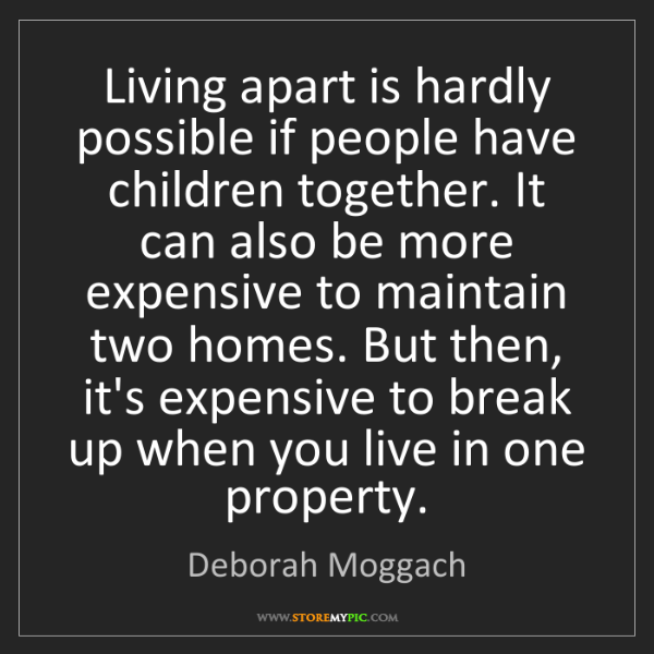 Deborah Moggach: Living apart is hardly possible if people have children...