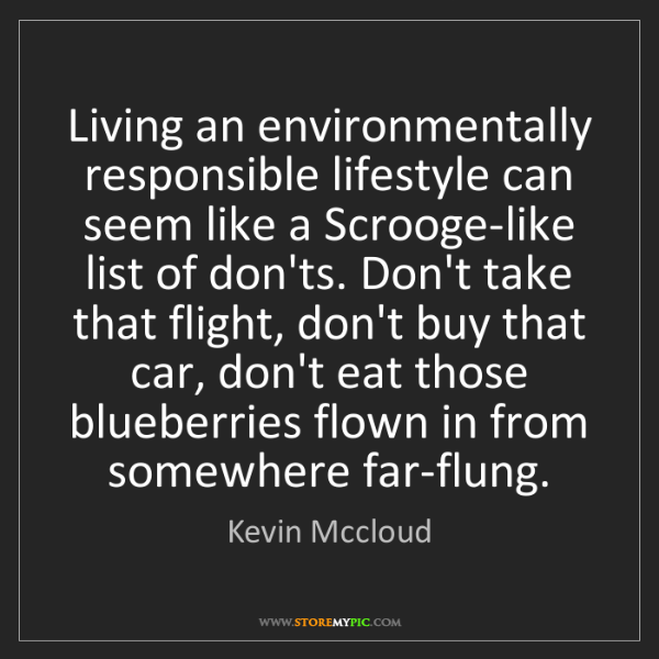 Kevin Mccloud: Living an environmentally responsible lifestyle can seem...