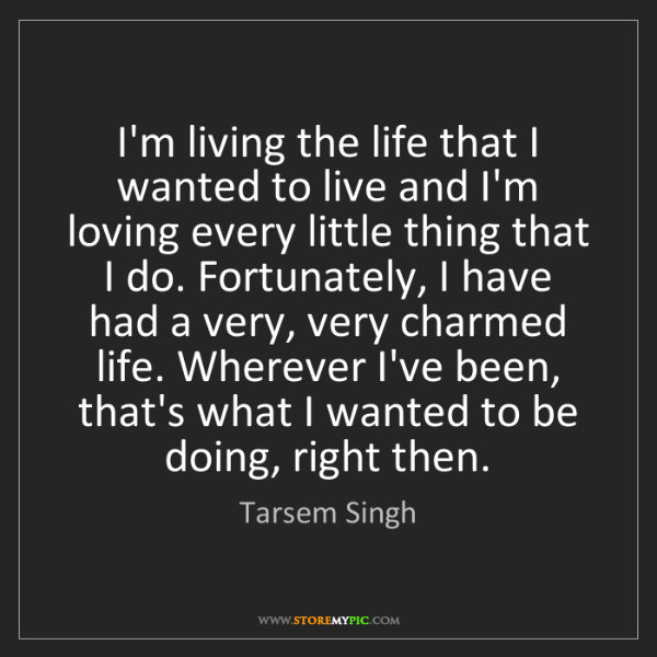 Tarsem Singh: I'm living the life that I wanted to live and I'm loving...