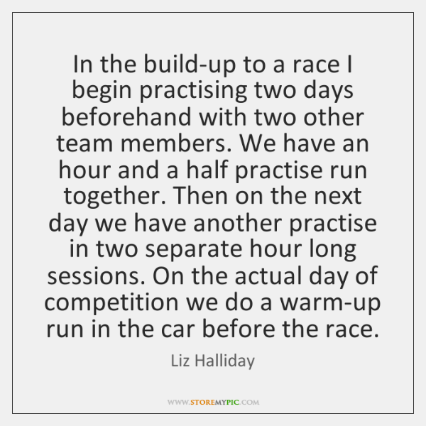 In the build-up to a race I begin practising two days beforehand ...