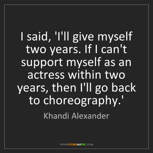 Khandi Alexander: I said, 'I'll give myself two years. If I can't support...