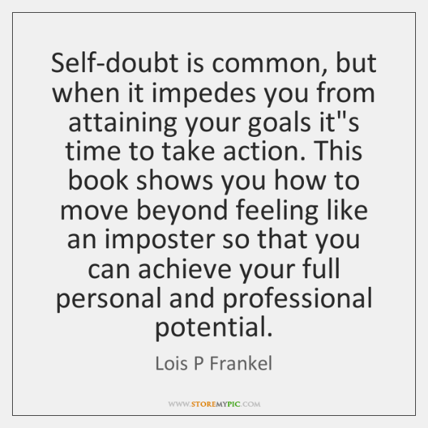 Self-doubt is common, but when it impedes you from attaining your goals ...