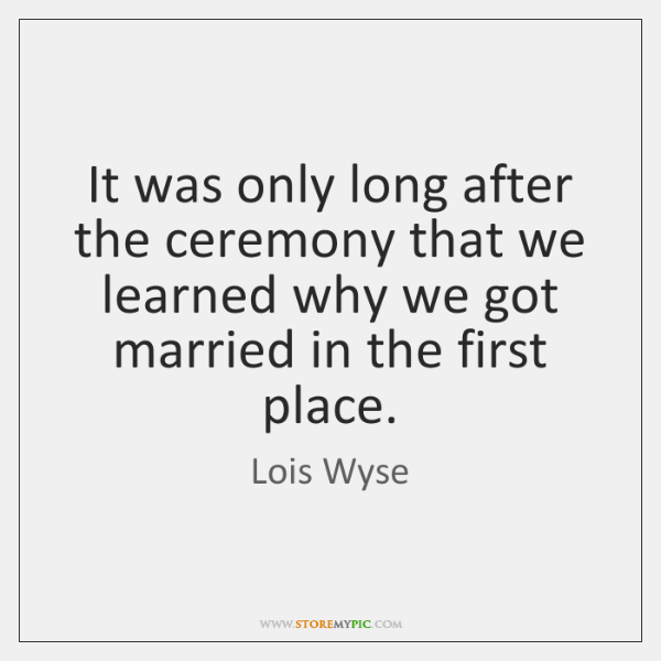 It was only long after the ceremony that we learned why we ...