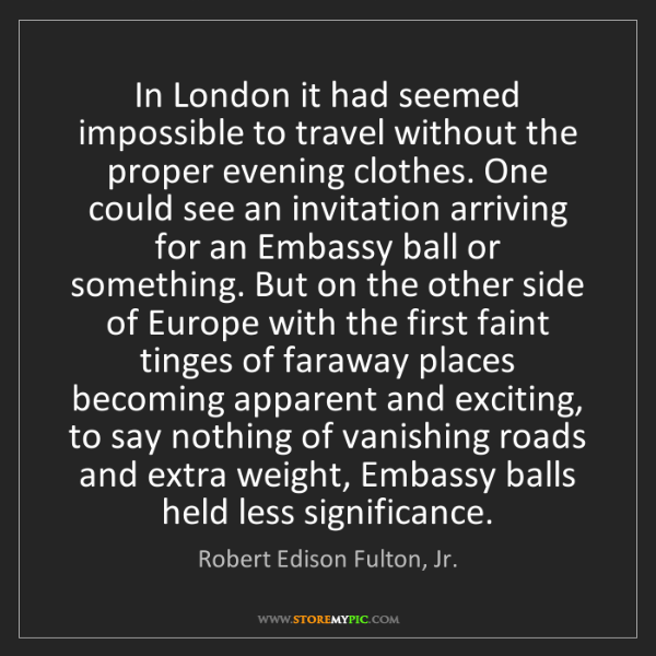 Robert Edison Fulton, Jr.: In London it had seemed impossible to travel without...